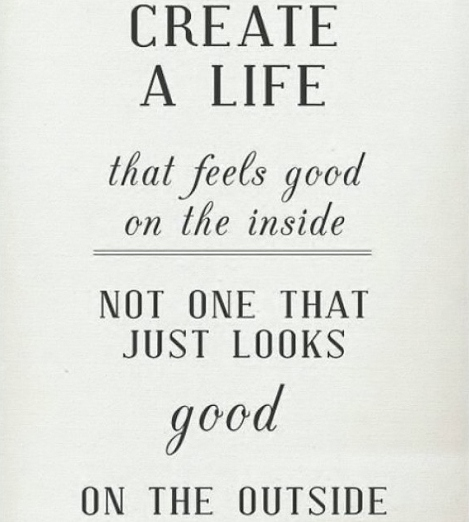 Create-A-Life-That-Feels-Good-On-The-Inside